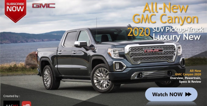 The 2020 GMC Canyon SUV Pickup Truck The All New Luxury